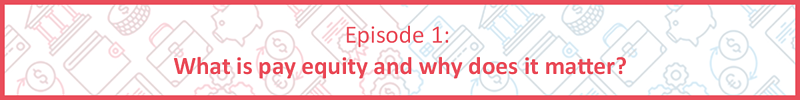 Pay Equity Banner Image Episode 1 updated
